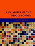 A Daughter of the Middle Border, Hamlin Garland, 1434690032