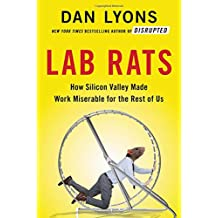 Lab Rats: How Silicon Valley Made Work Miserable for the Rest of Us