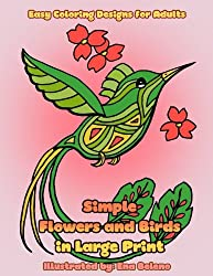 Simple Flowers and Birds in Large Print: Large hand drawn pictures and easy designs of birds and flowers coloring book for grown ups (Beautiful and Simple Adult Coloring Books) (Volume 2)