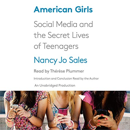 American Girls: Social Media and the Secret Lives of Teenagers by Unknown