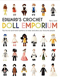 Book Cover: Edward's Crochet Doll Emporium: Flip the Mix-and-Match Patterns to Make and Dress Your Favourite People