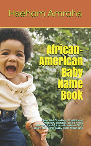 Search : African-American Baby Name Book: Selected Creative, Traditional, Modern, Spiritual and Family Names for African-American Girls Baby and Boys Baby with Meanings
