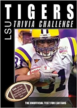 Book The LSU Tigers Trivia Challenge: The Unofficial Test for LSU Fans