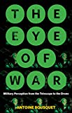 The Eye of War: Military Perception from the Telescope to the Drone