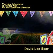 The Dandelion Dimension: The New Adventures of Hotdog Man, Book 1 |  David Lee Baer