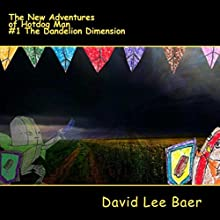 The Dandelion Dimension: The New Adventures of Hotdog Man, Book 1 Audiobook by  David Lee Baer Narrated by  Steve White