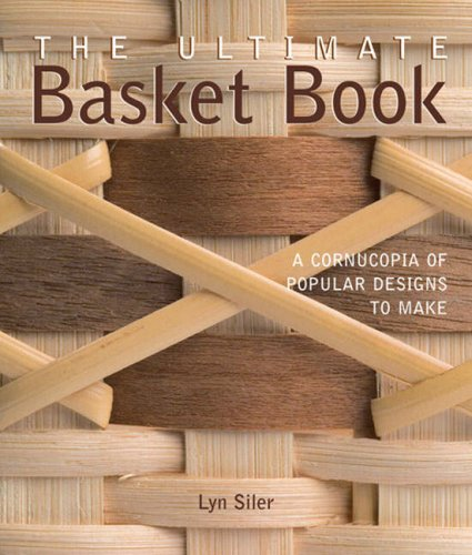 The Ultimate Basket Book: A Cornucopia of Popular Designs to Make by Lark Books