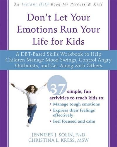 Don't Let Your Emotions Run Your Life for Kids: A DBT-Based Skills Workbook to Help Children Manage Mood Swings, Control Angry Outbursts, and Get Along with ()