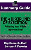 SUMMARY: The 4 Disciplines of Execution: Achieving Your Wildly Important Goals by: Chris McChesney, Sean Covey, Jim Huling   The MW Summary Guide