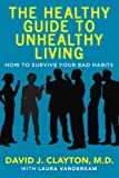 img - for The Healthy Guide to Unhealthy Living: How to Survive Your Bad Habits book / textbook / text book