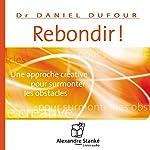 Rebondir: Une approche créative pour surmonter les obstacles | Daniel Dufour