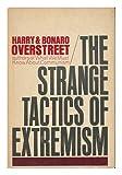 Strange Tactics of Extremism, Harry A. Overstreet and Bonaro W. Overstreet, 0393052680