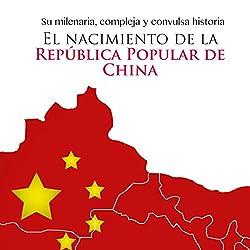 El nacimiento de la República Popular de China [The Birth of the People's Republic of China]