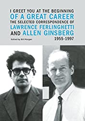 I Greet You at the Beginning of a Great Career: The Selected Correspondence of Lawrence Ferlinghetti and Allen Ginsberg, 1955-1997