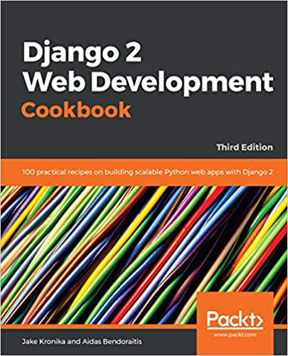 Django 2 Web Development Cookbook: 100 practical recipes on building