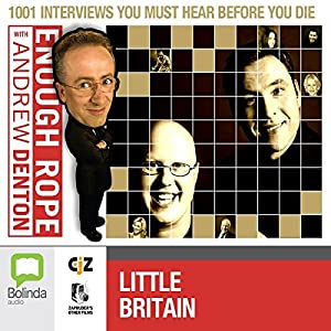 Enough Rope with Andrew Denton: Little Britain Radio/TV Program
