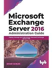 Microsoft Exchange Server 2016 Administration Guide: Deploy, Manage and Administer Microsoft Exchange Server 2016 (English Edition)