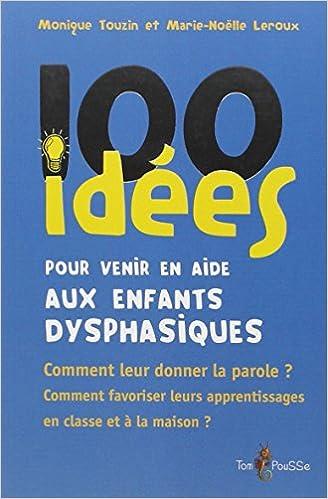 En ligne téléchargement 100 idées pour venir en aide aux enfants dysphasiques epub, pdf