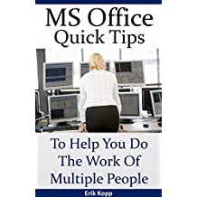 MS Office Quick Tips To Help You Do The Work Of Multiple People (How To Get The Most Done In The Least Time Book 2)