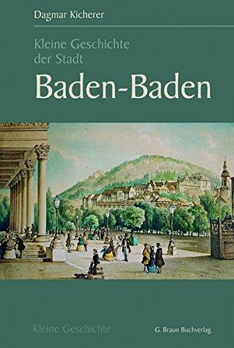 Kleine Geschichte der Stadt Baden-Baden (Kleine Geschichte. Regionalgeschichte - fundiert und kompakt)