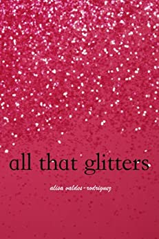 All That Glitters by [Valdes-Rodriguez, Alisa]