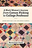 img - for A Black Woman's Journey from Cotton Picking to College Professor: Lessons about Race, Class, and Gender in America (Black Studies and Critical Thinking) book / textbook / text book