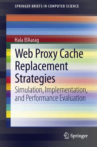 Download Web Proxy Cache Replacement Strategies: Simulation, Implementation, and Performance Evaluation (SpringerBriefs in Computer Science) Pdf
