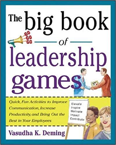 The Big Book of Leadership Games: Quick, Fun Activities to Improve Communication, Increase Productivity