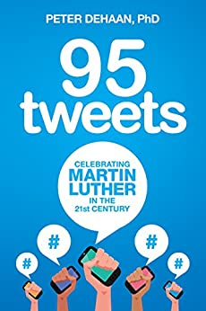 95 Tweets: Celebrating Martin Luther in the 21st Century by [DeHaan, Peter]
