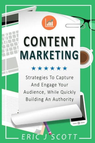 51z4CpOWSzL - Content Marketing: Strategies To Capture And Engage Your Audience, While Quickly Building An Authority (Marketing Domination) (Volume 5)