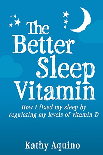 The Better Sleep Vitamin: How I Fixed My Sleep By Regulating My Levels Of Vitamin D