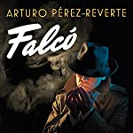 Falcó [Spanish Edition]: Serie Falcó [Falcó Series] | Arturo Pérez-Reverte