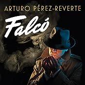 Falcó [Spanish Edition]: Serie Falcó [Falcó Series] | Arturo Pérez-Reverte