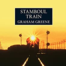 Stamboul Train Audiobook by Graham Greene Narrated by Michael Maloney