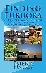 Finding Fukuoka: A Travel and Dining Guide for the Fukuoka City Area (English Edition)