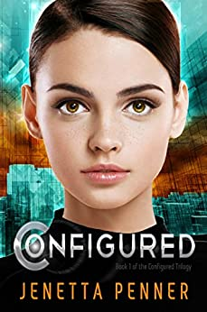 Configured: Book #1 in the Configured Trilogy (A Young Adult Dystopian Series) by [Penner, Jenetta]