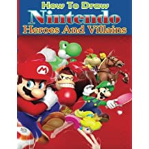 How to Draw Nintendo Heroes and Villains: How to Draw Nintendo for Beginners (How to Draw Nintendo Characters)