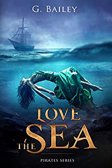 Love the Sea (Saved by Pirates Book 2) by [Bailey, G.]