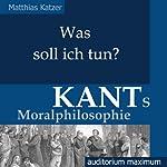 Was soll ich tun? Kants Moralphilosophie   Matthias Katzer