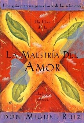 La Maestria del Amor( Un Libro de La Sabiduria Tolteca the Mastery of Love Spanish-Language Edition = The Mastery of Love)[SPA-MAESTRIA DEL AMOR][Spanish Edition][Paperback] PDF