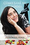 Cómo sané mi tiroides (Spanish Edition)