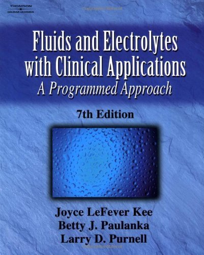 Fluid and Electrolytes with Clinical Applications: A Programmed Approach 7e 7th edition by Kee, Joyce LeFever; Paulanka, Betty J.; Purnell, Larry published by Delmar Cengage Learning Paperback