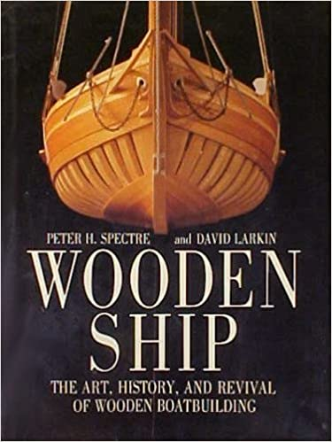 WOODEN SHIP The Art History And Revival Of Wooden Boatbuilding David Larkin Peter Hal Spectre 9780395566923 Amazon Books