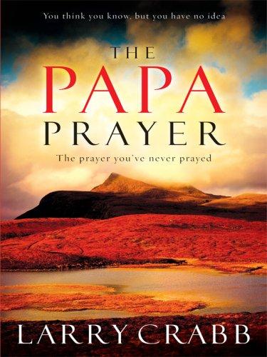 Download The Papa Prayer: The Prayer You've Never Prayed (Christian Softcover Originals) PDF