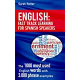 ENGLISH: FAST TRACK LEARNING FOR SPANISH SPEAKERS: The 1000 most used English words with 3.000 phrase examples. If you speak Spanish and you want to improve your English, this is the book for you
