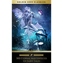 500 Eternal Masterpieces Of Fairy Tales (Golden Deer Classics): Cinderella, Rapunzel, The Little Mermaid, Beauty and the Beast, Aladdin And The Wonderful Lamp...