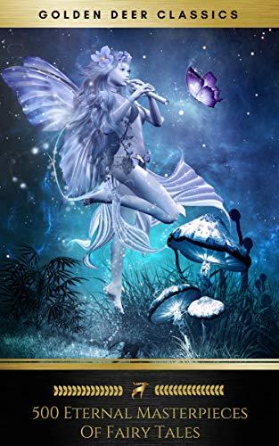 500 Eternal Masterpieces Of Fairy Tales (Golden Deer Classics): Cinderella, Rapunzel, The Little Mermaid, Beauty and the Beast, Aladdin And The Wonderful Lamp... - Deer Golden