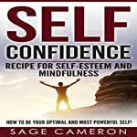 Self Confidence - Recipe for Self Esteem and Mindfulness: How to Be Your Optimal and Most Powerful Self! | Sage Cameron