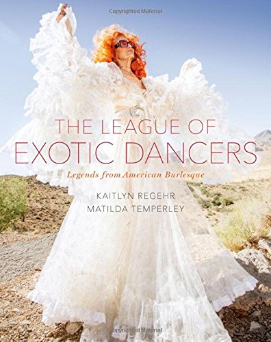 The League Of Exotic Dancers: Legends From American Burlesque