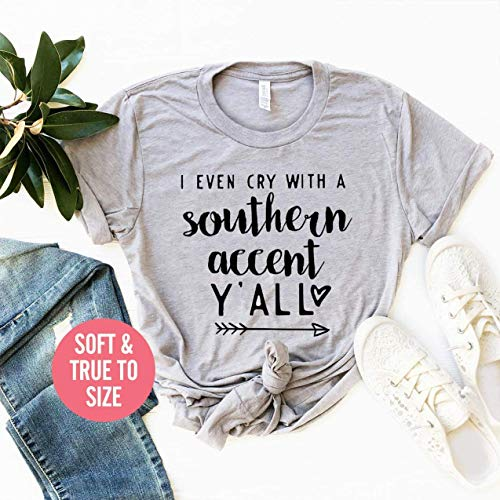 I Even Cry With Southern Accent Y'all T Shirt, Southern Accent T-Shirt, Funny Cry T Shirt, Southern Girl Shirts, Southern Mama T Shirt, Southern Belle Shirt